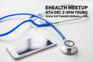 Book now : Exploring Opportunities in eHealth - Software Cornwall meetup - 8th December 2-5pm Truro